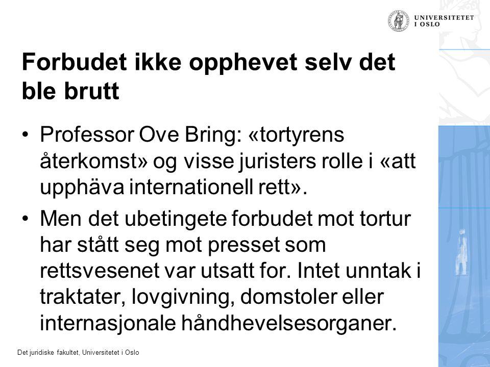 Det juridiske fakultet, Universitetet i Oslo Forbudet ikke opphevet selv det ble brutt Professor Ove Bring: «tortyrens återkomst» og visse juristers r