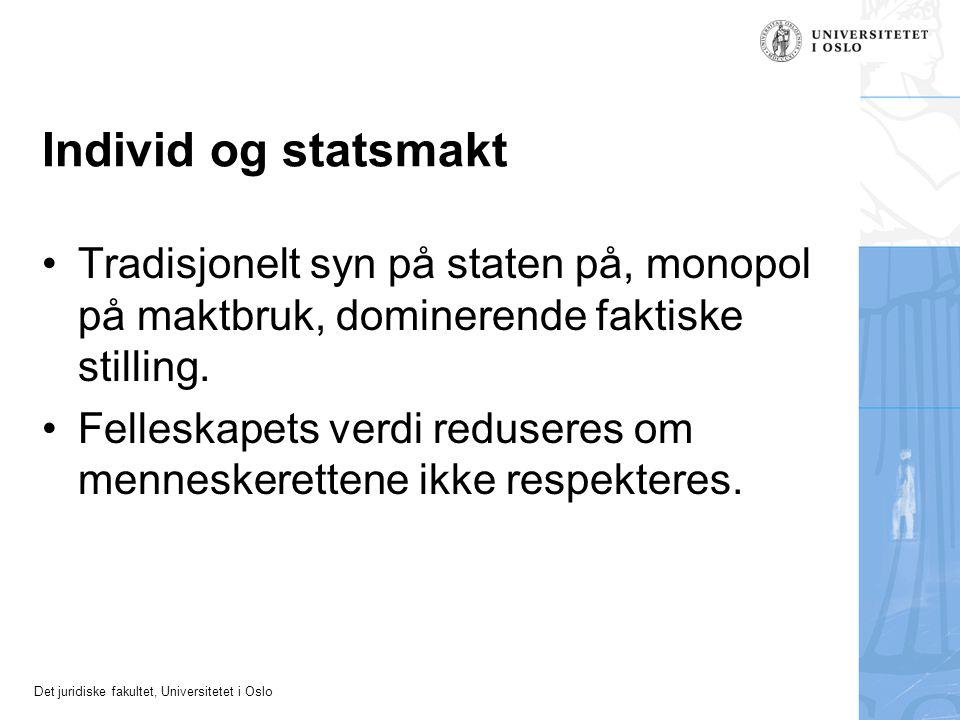 Det juridiske fakultet, Universitetet i Oslo Individ og statsmakt Tradisjonelt syn på staten på, monopol på maktbruk, dominerende faktiske stilling. F