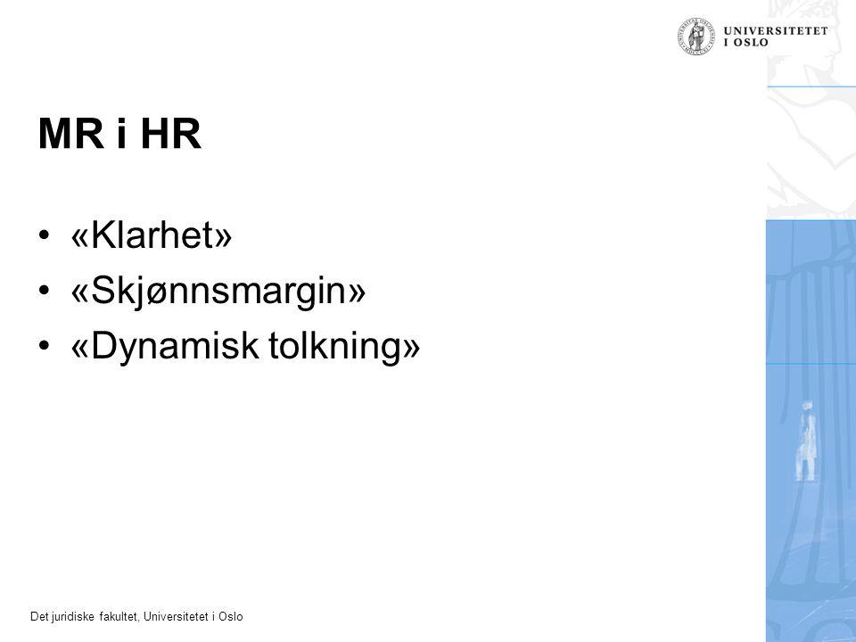 Det juridiske fakultet, Universitetet i Oslo MR i HR «Klarhet» «Skjønnsmargin» «Dynamisk tolkning»
