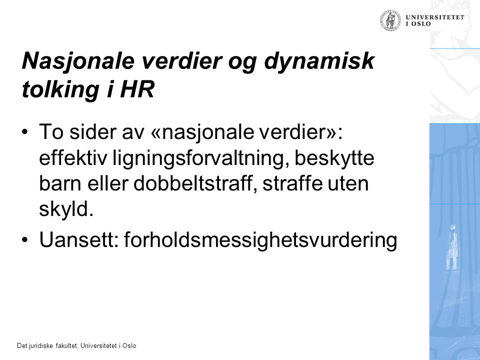 Det juridiske fakultet, Universitetet i Oslo Nasjonale verdier og dynamisk tolking i HR To sider av «nasjonale verdier»: effektiv ligningsforvaltning,