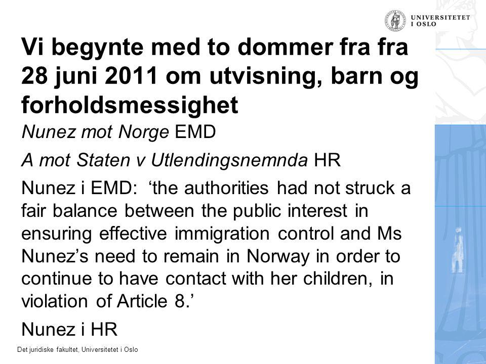 Det juridiske fakultet, Universitetet i Oslo Vi begynte med to dommer fra fra 28 juni 2011 om utvisning, barn og forholdsmessighet Nunez mot Norge EMD