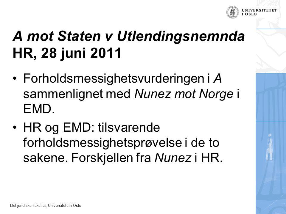Det juridiske fakultet, Universitetet i Oslo A mot Staten v Utlendingsnemnda HR, 28 juni 2011 Forholdsmessighetsvurderingen i A sammenlignet med Nunez
