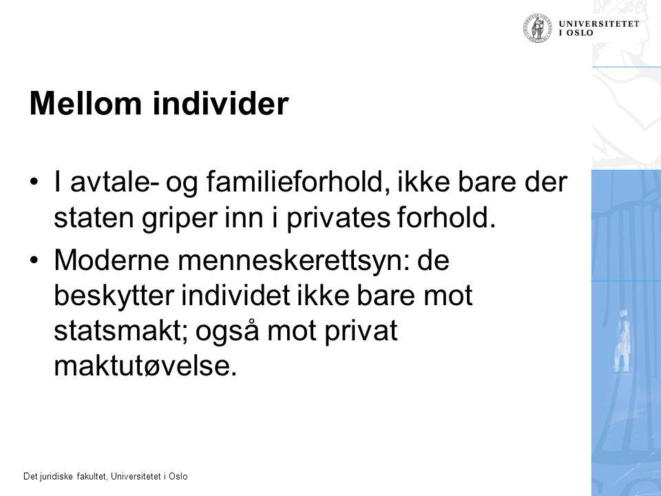 Det juridiske fakultet, Universitetet i Oslo Mellom individer I avtale- og familieforhold, ikke bare der staten griper inn i privates forhold. Moderne
