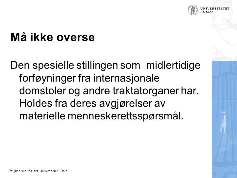 Det juridiske fakultet, Universitetet i Oslo Må ikke overse Den spesielle stillingen som midlertidige forføyninger fra internasjonale domstoler og and