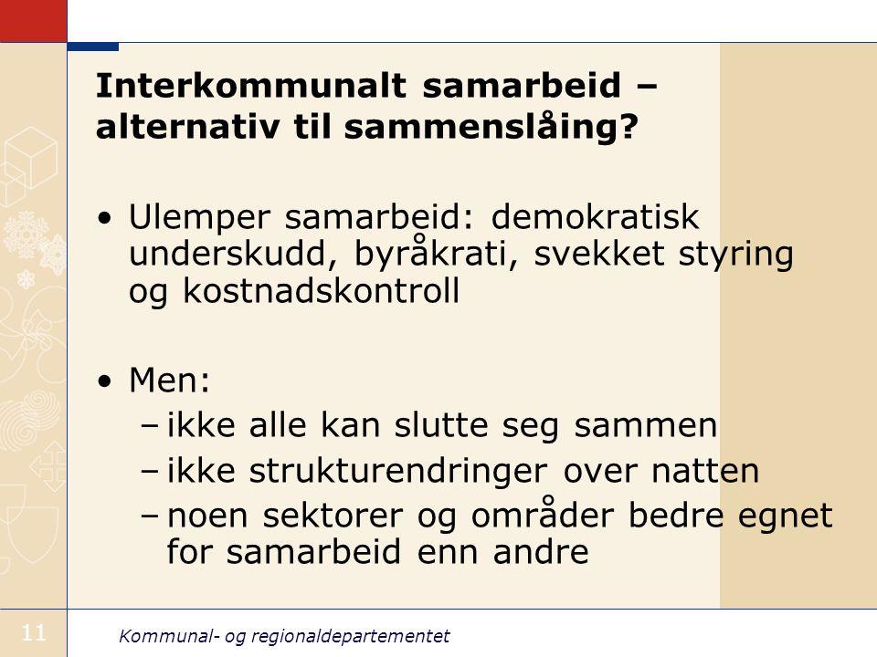 Kommunal- og regionaldepartementet 11 Interkommunalt samarbeid – alternativ til sammenslåing.