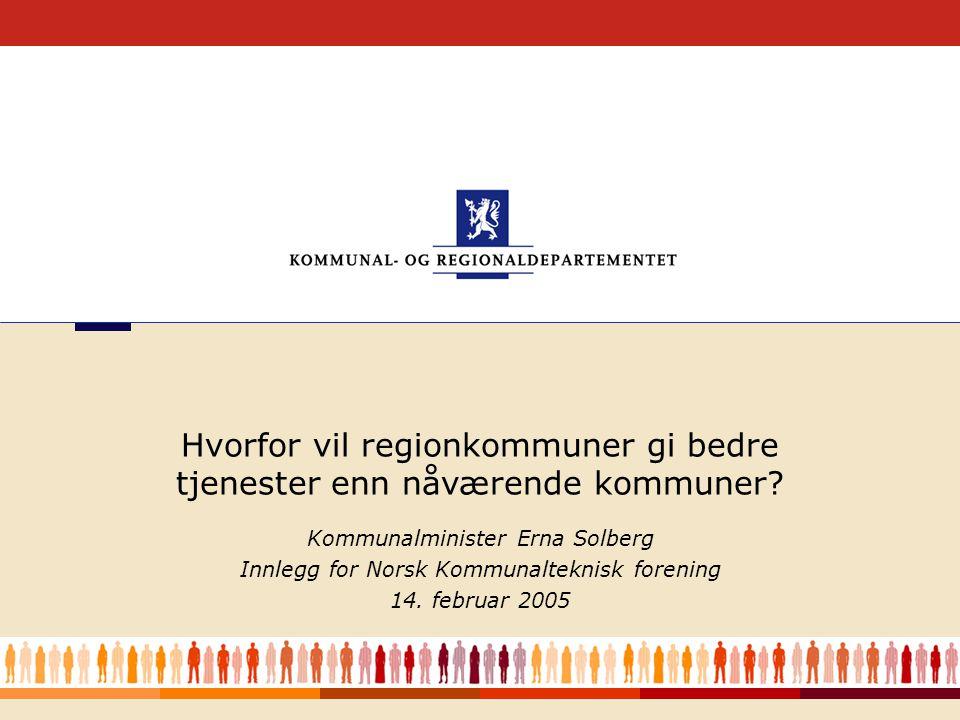 1 Kommunalminister Erna Solberg Innlegg for Norsk Kommunalteknisk forening 14.
