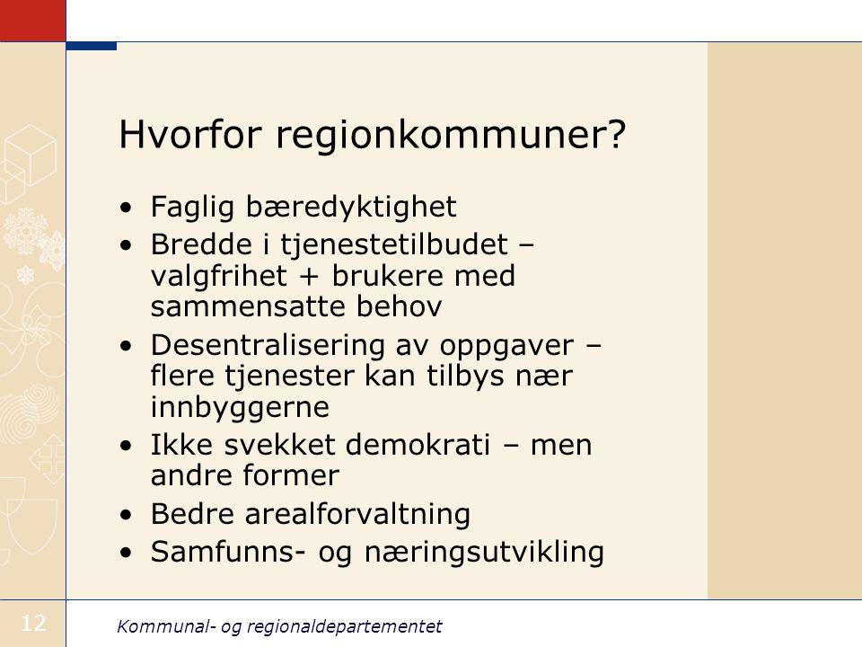 Kommunal- og regionaldepartementet 12 Hvorfor regionkommuner.