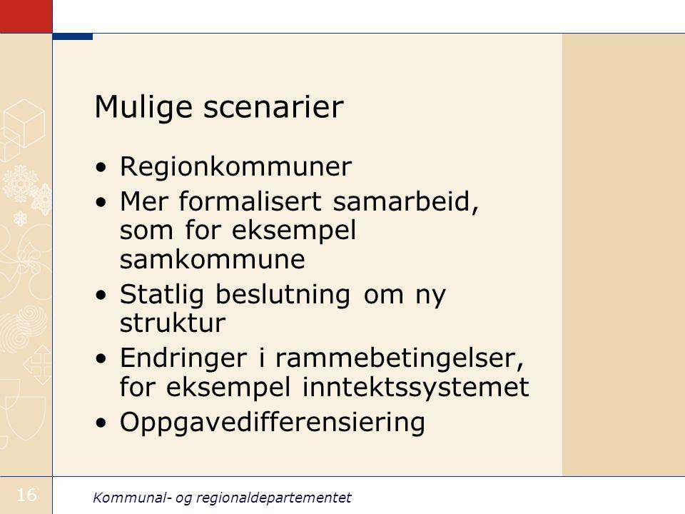Kommunal- og regionaldepartementet 16 Mulige scenarier Regionkommuner Mer formalisert samarbeid, som for eksempel samkommune Statlig beslutning om ny struktur Endringer i rammebetingelser, for eksempel inntektssystemet Oppgavedifferensiering