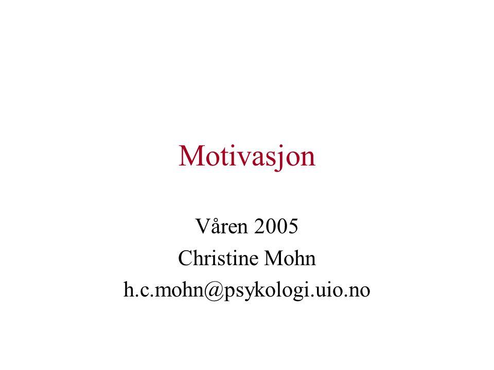 Motivasjon Våren 2005 Christine Mohn h.c.mohn@psykologi.uio.no