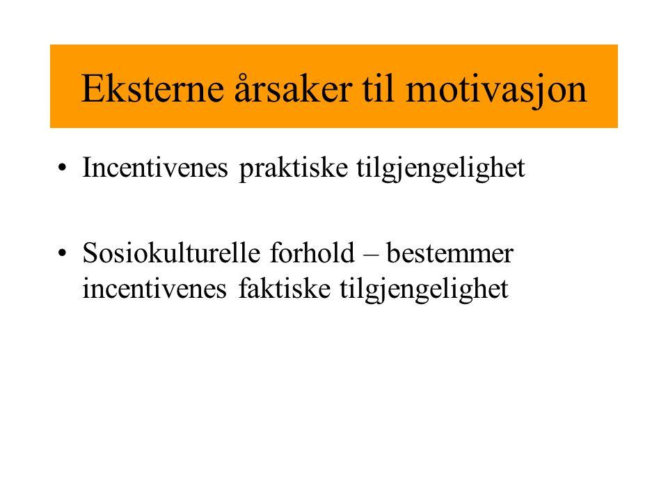 Eksterne årsaker til motivasjon Incentivenes praktiske tilgjengelighet Sosiokulturelle forhold – bestemmer incentivenes faktiske tilgjengelighet