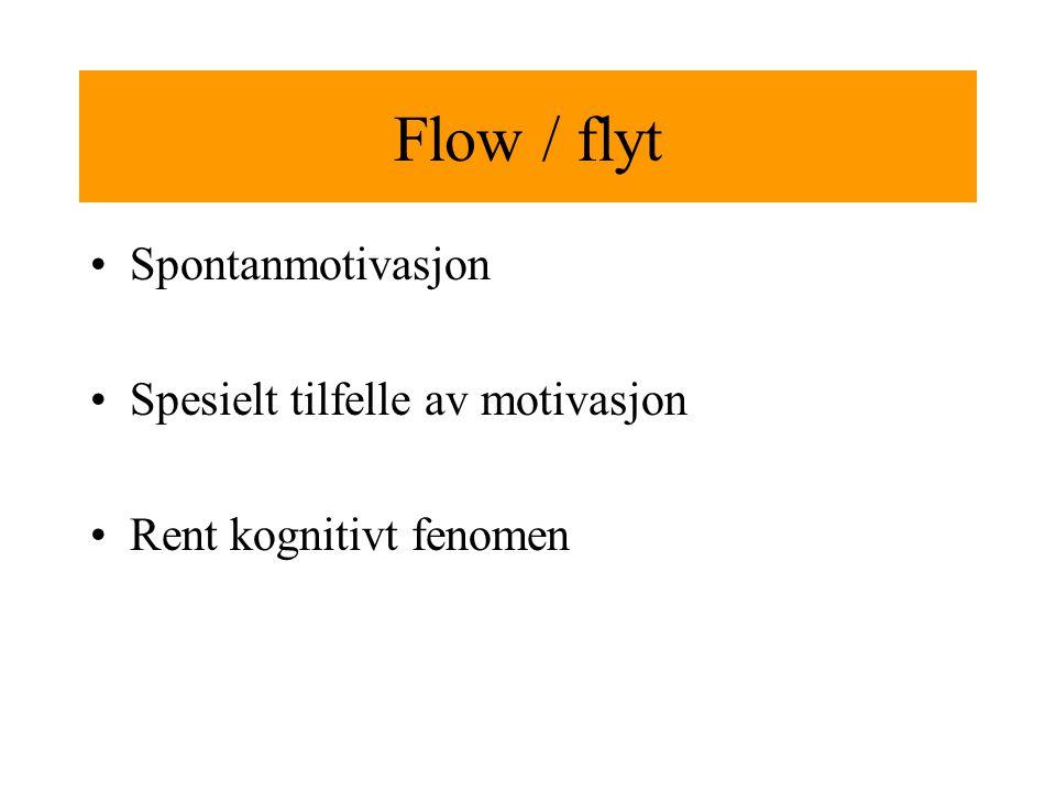 Flow / flyt Spontanmotivasjon Spesielt tilfelle av motivasjon Rent kognitivt fenomen