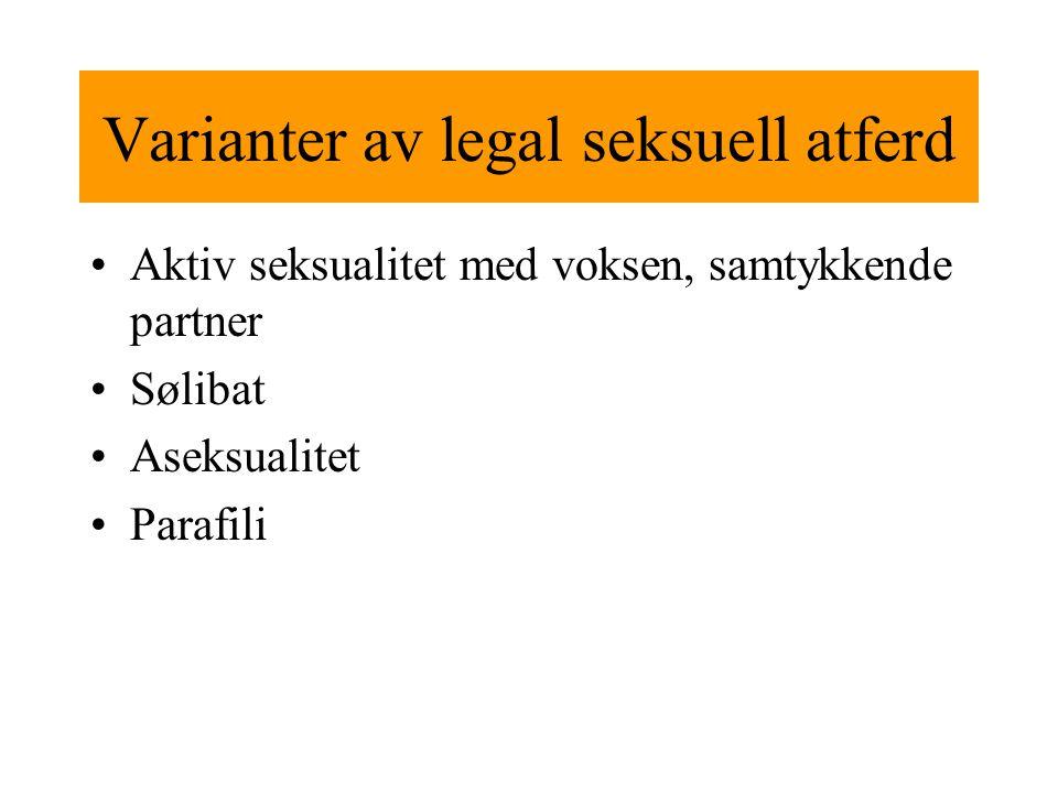 Varianter av legal seksuell atferd Aktiv seksualitet med voksen, samtykkende partner Sølibat Aseksualitet Parafili