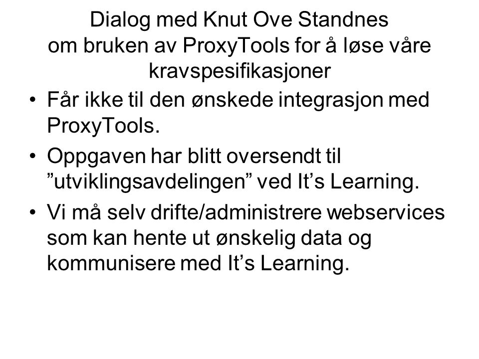 Dialog med Knut Ove Standnes om bruken av ProxyTools for å løse våre kravspesifikasjoner Får ikke til den ønskede integrasjon med ProxyTools. Oppgaven