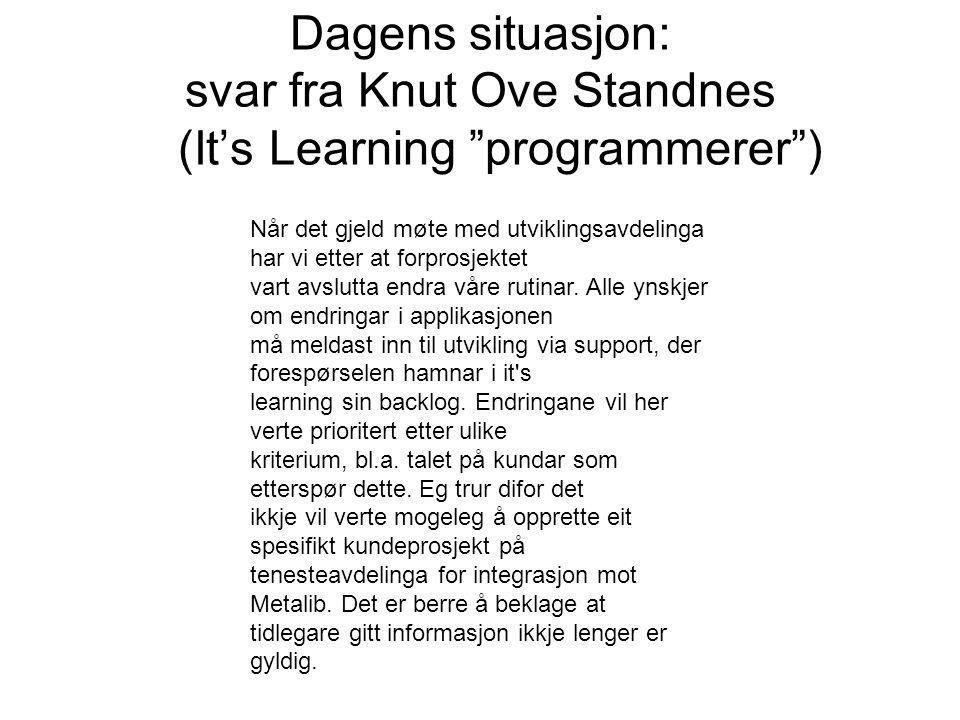 """Dagens situasjon: svar fra Knut Ove Standnes (It's Learning """"programmerer"""") Når det gjeld møte med utviklingsavdelinga har vi etter at forprosjektet v"""
