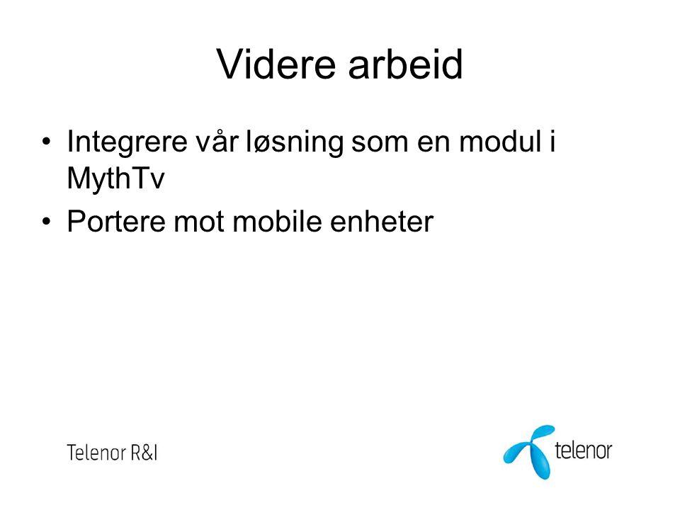 Videre arbeid Integrere vår løsning som en modul i MythTv Portere mot mobile enheter