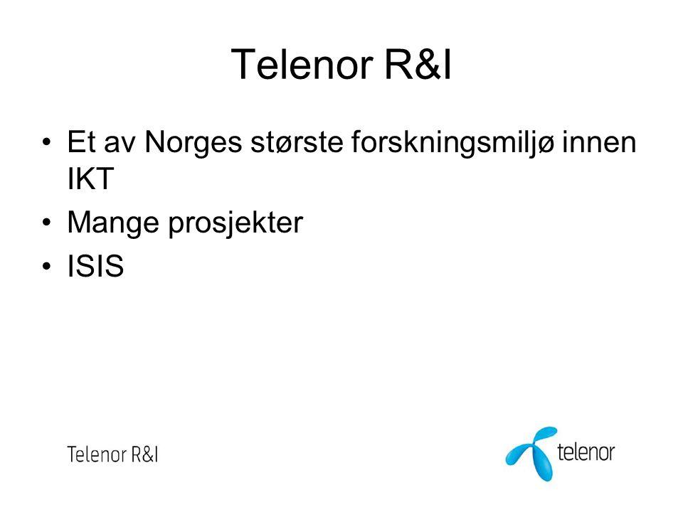 Telenor R&I Et av Norges største forskningsmiljø innen IKT Mange prosjekter ISIS