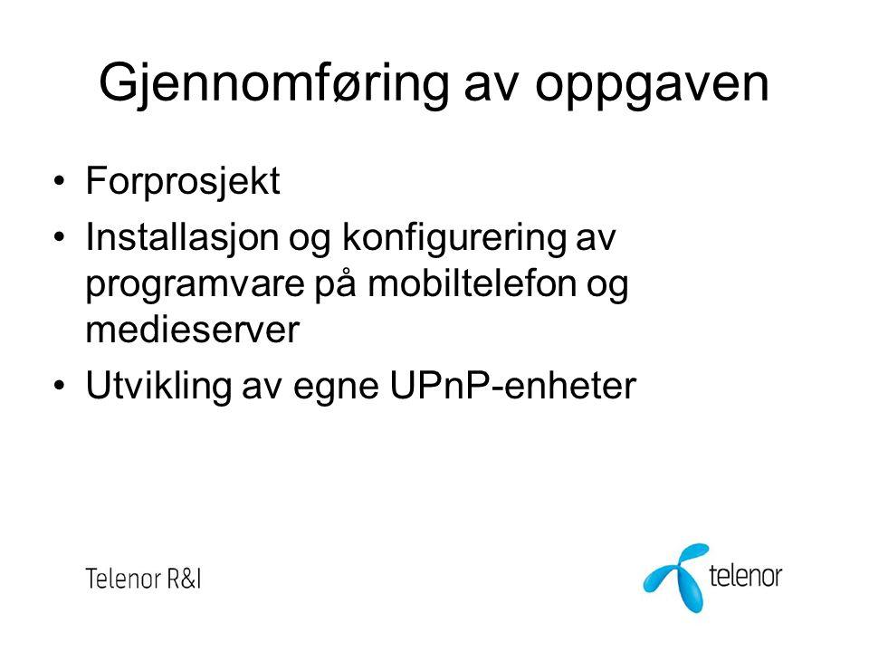 Gjennomføring av oppgaven Forprosjekt Installasjon og konfigurering av programvare på mobiltelefon og medieserver Utvikling av egne UPnP-enheter