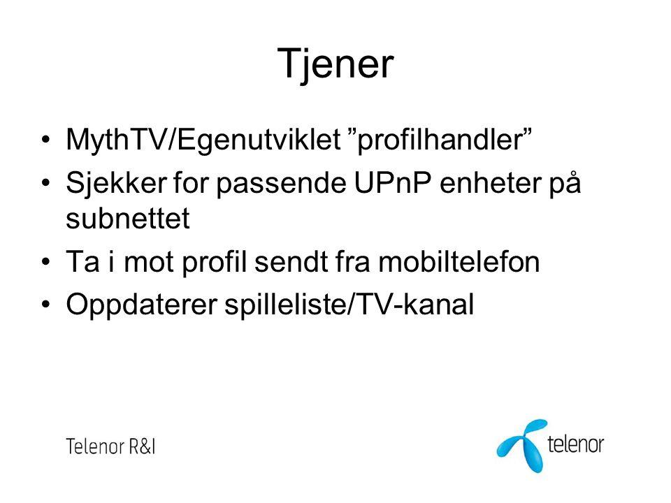 Tjener MythTV/Egenutviklet profilhandler Sjekker for passende UPnP enheter på subnettet Ta i mot profil sendt fra mobiltelefon Oppdaterer spilleliste/TV-kanal