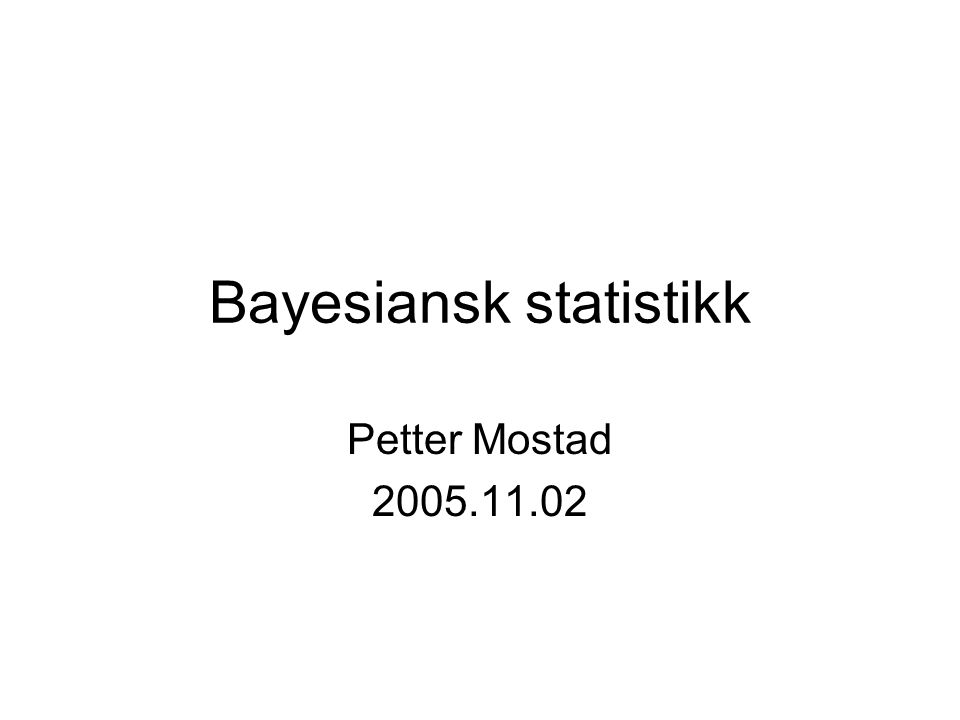Overblikk Tilbakeblikk på sannsynlighetsbegrepet Hvordan gjøre Bayesianske analyser Analyser ved hjelp av simuleringer Sammenlikning av Bayesiansk og klassisk framgangsmåte