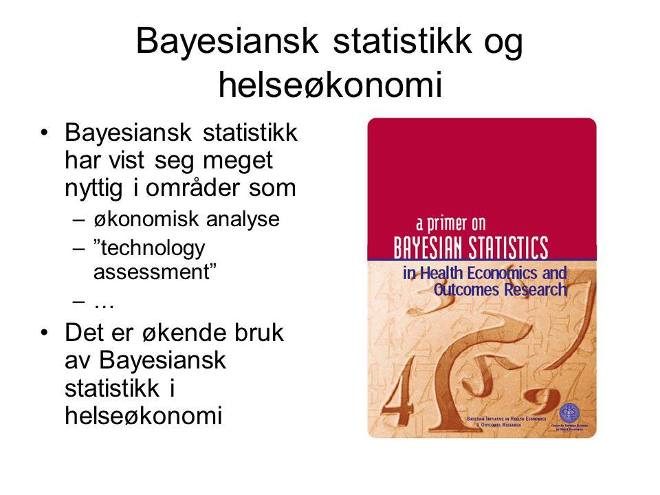 """Bayesiansk statistikk og helseøkonomi Bayesiansk statistikk har vist seg meget nyttig i områder som –økonomisk analyse –""""technology assessment"""" –… Det"""