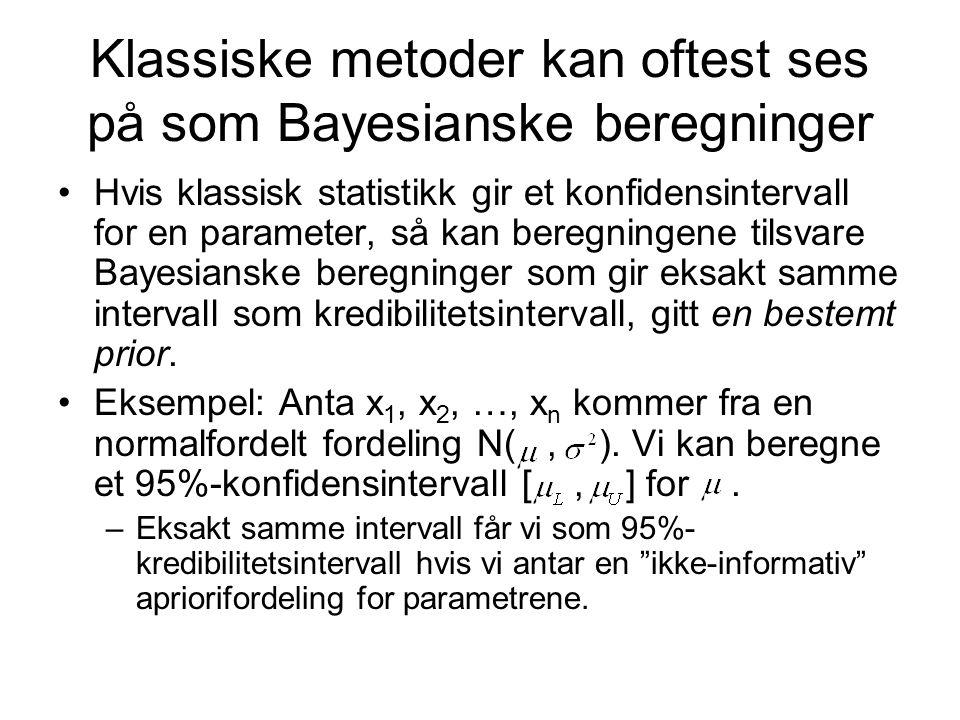Klassiske metoder kan oftest ses på som Bayesianske beregninger Hvis klassisk statistikk gir et konfidensintervall for en parameter, så kan beregninge