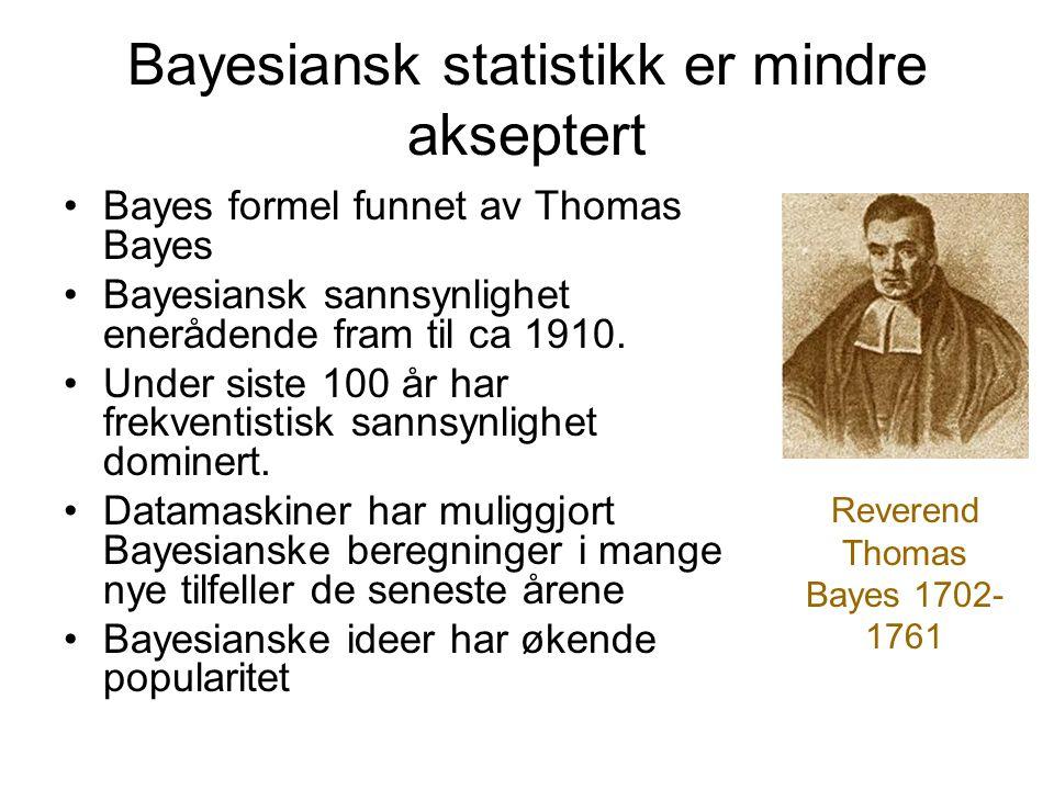 Bayesiansk statistikk er mindre akseptert Bayes formel funnet av Thomas Bayes Bayesiansk sannsynlighet enerådende fram til ca 1910. Under siste 100 år