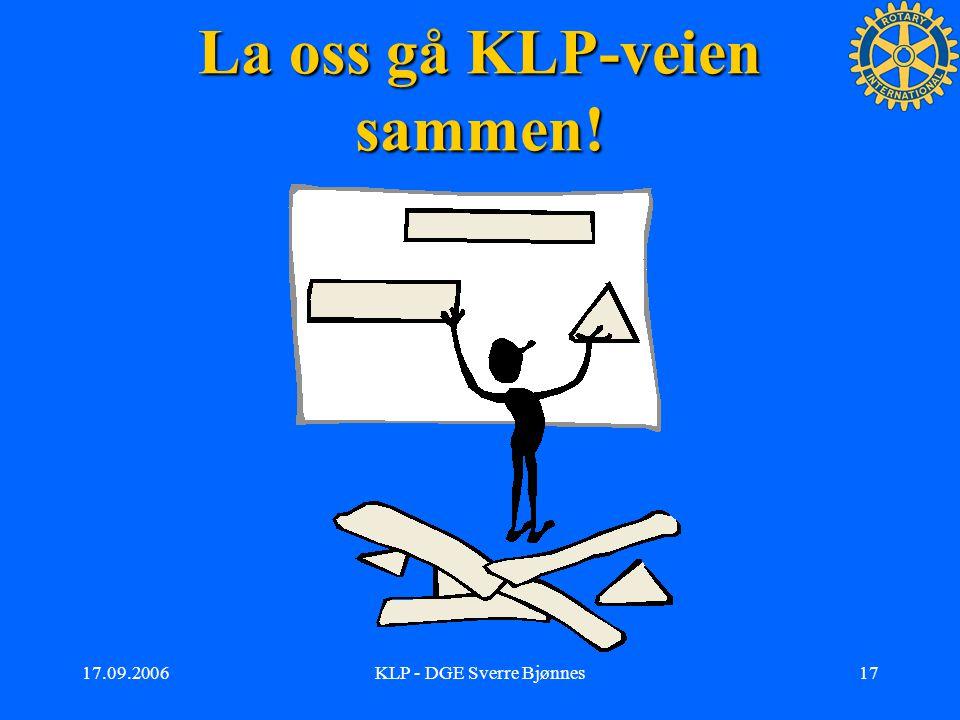 17.09.2006KLP - DGE Sverre Bjønnes16 Ta med i vurderingen KLP er ikke en tvangstrøye KLP er ikke en tvangstrøye KLP gir rom til individuelle tilpasninger KLP gir rom til individuelle tilpasninger Det eneste uforanderlige er at alt er i forandring Det eneste uforanderlige er at alt er i forandring