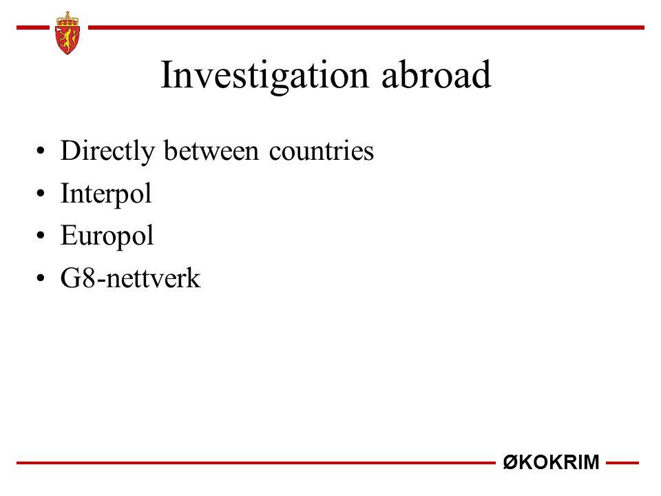 ØKOKRIM Investigation abroad Directly between countries Interpol Europol G8-nettverk