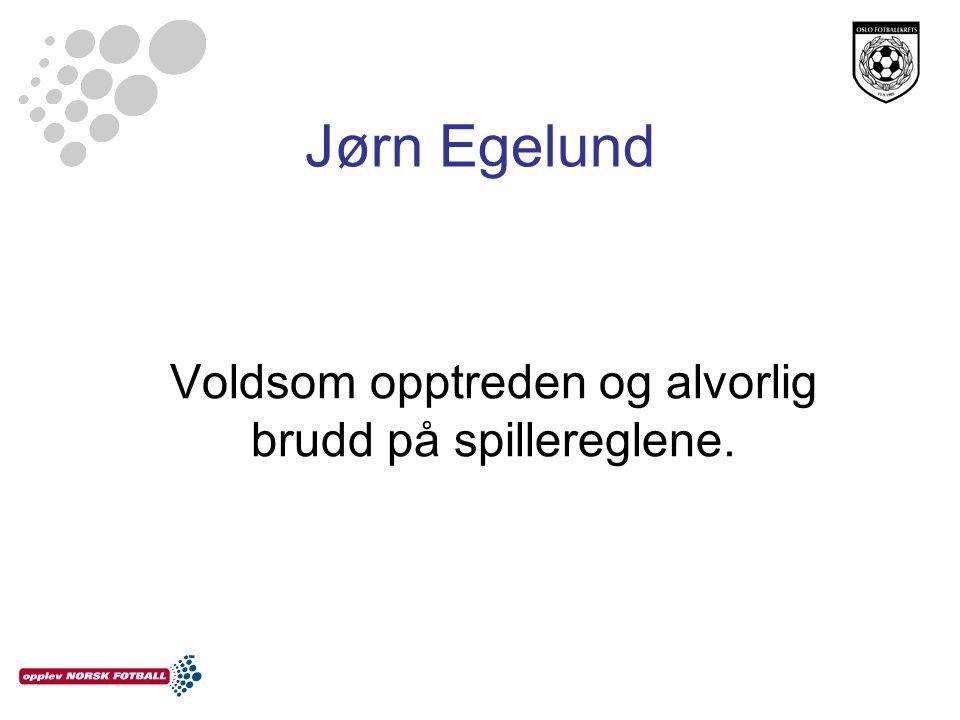 Jørn Egelund Voldsom opptreden og alvorlig brudd på spillereglene.