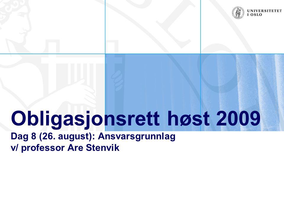 Obligasjonsrett høst 2009 Dag 8 (26. august): Ansvarsgrunnlag v/ professor Are Stenvik