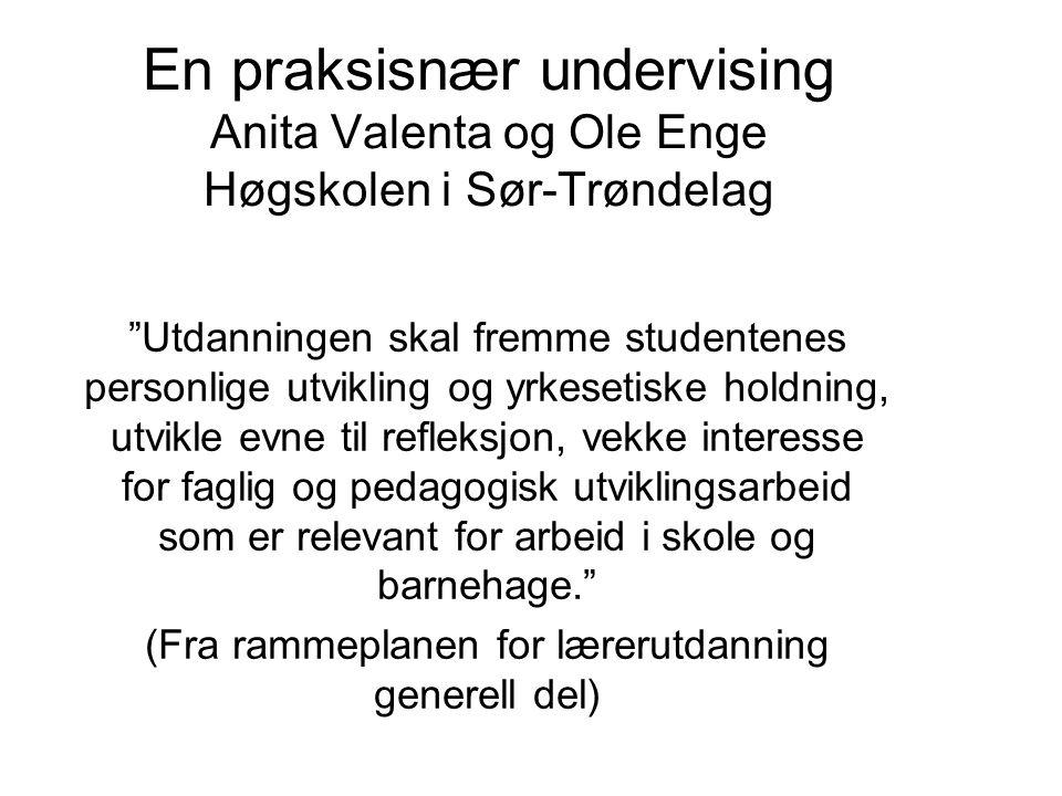 """En praksisnær undervising Anita Valenta og Ole Enge Høgskolen i Sør-Trøndelag """"Utdanningen skal fremme studentenes personlige utvikling og yrkesetiske"""