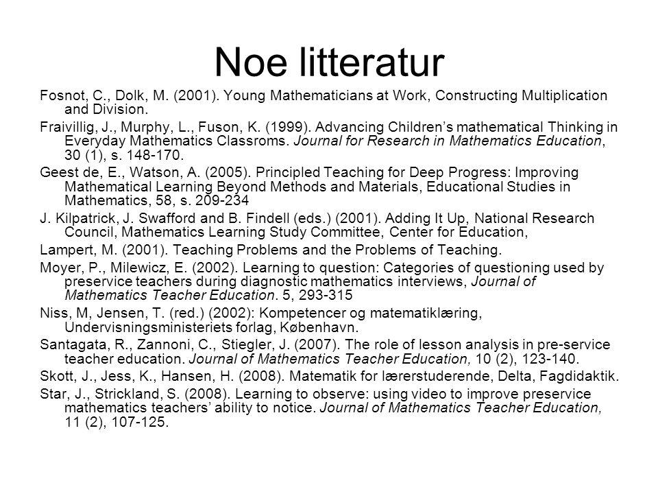 Noe litteratur Fosnot, C., Dolk, M. (2001). Young Mathematicians at Work, Constructing Multiplication and Division. Fraivillig, J., Murphy, L., Fuson,
