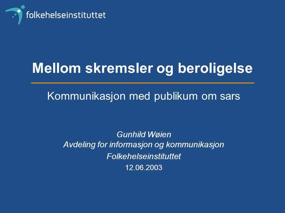 Mellom skremsler og beroligelse Kommunikasjon med publikum om sars Gunhild Wøien Avdeling for informasjon og kommunikasjon Folkehelseinstituttet 12.06.2003