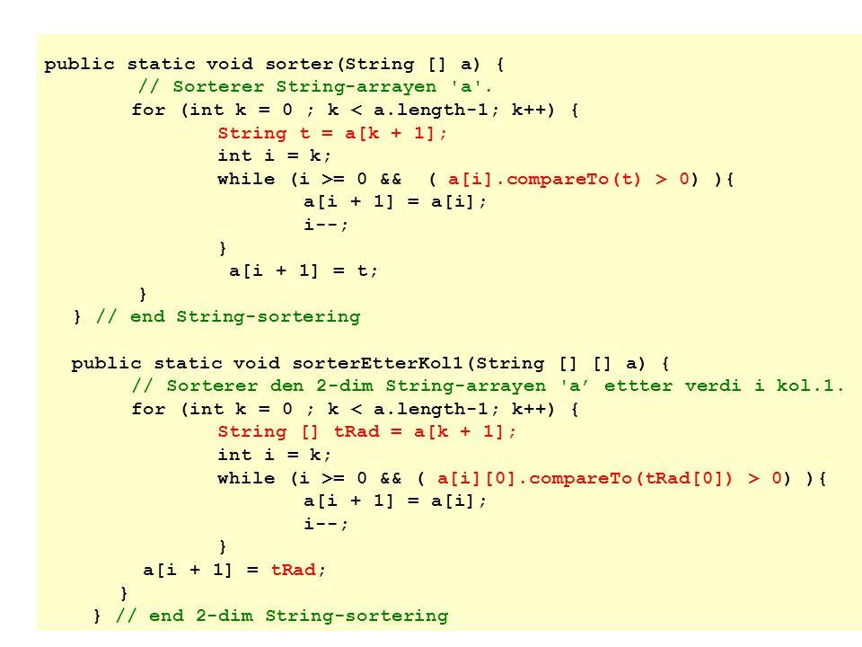 public static void sorter(String [] a) { // Sorterer String-arrayen a .