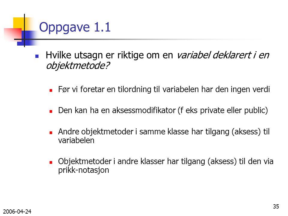 2006-04-24 35 Oppgave 1.1 Hvilke utsagn er riktige om en variabel deklarert i en objektmetode.