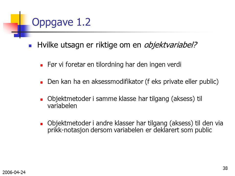 2006-04-24 38 Oppgave 1.2 Hvilke utsagn er riktige om en objektvariabel.