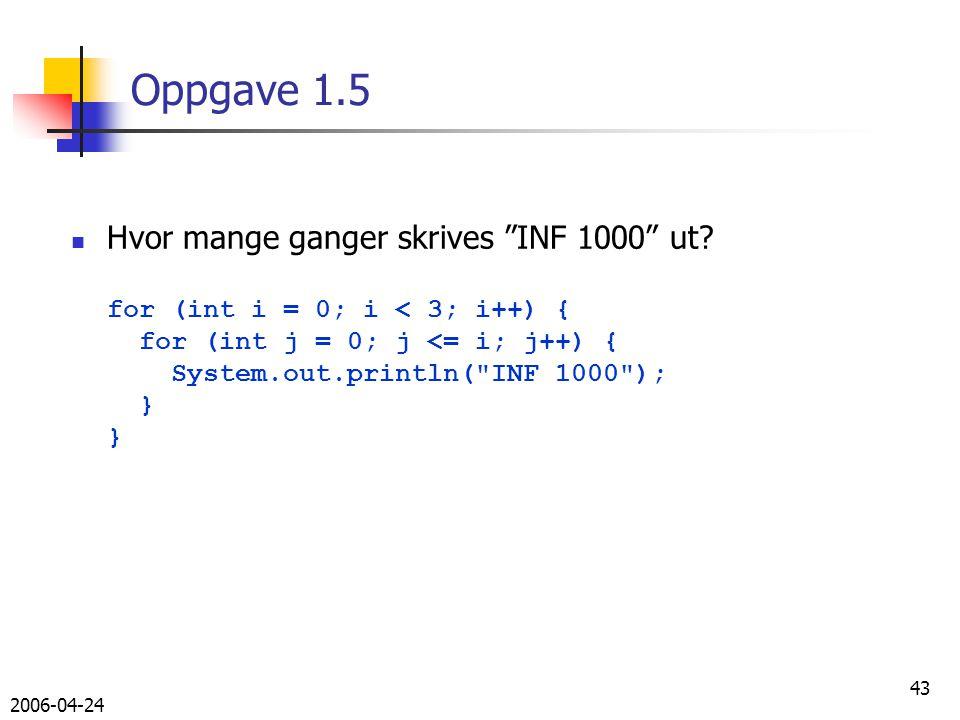 2006-04-24 43 Oppgave 1.5 Hvor mange ganger skrives INF 1000 ut.