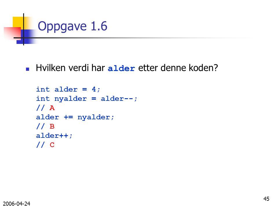2006-04-24 45 Oppgave 1.6 Hvilken verdi har alder etter denne koden.