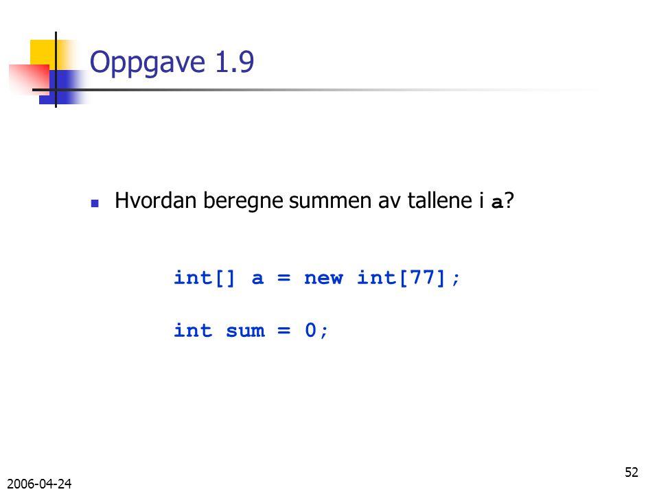 2006-04-24 52 Oppgave 1.9 Hvordan beregne summen av tallene i a .