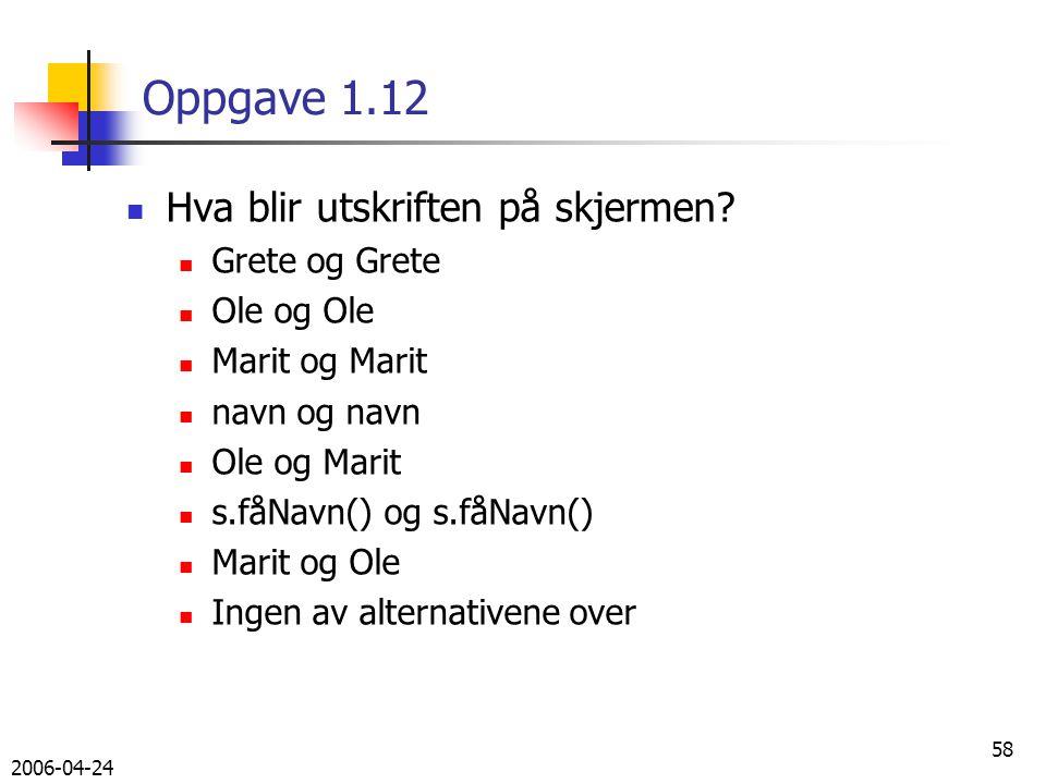 2006-04-24 58 Oppgave 1.12 Hva blir utskriften på skjermen.