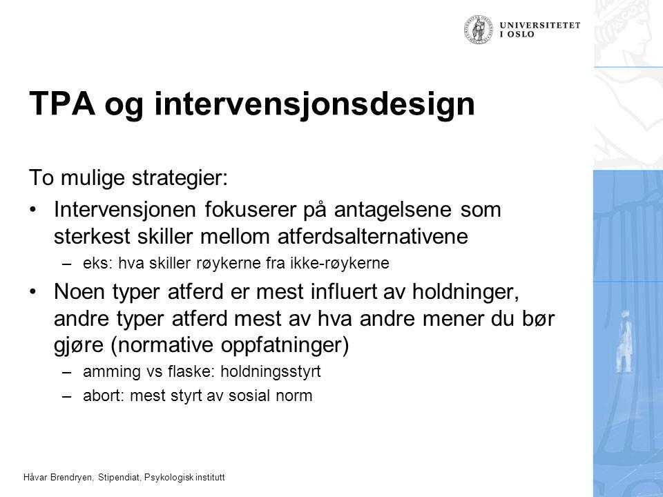 Håvar Brendryen, Stipendiat, Psykologisk institutt TPA og intervensjonsdesign To mulige strategier: Intervensjonen fokuserer på antagelsene som sterke