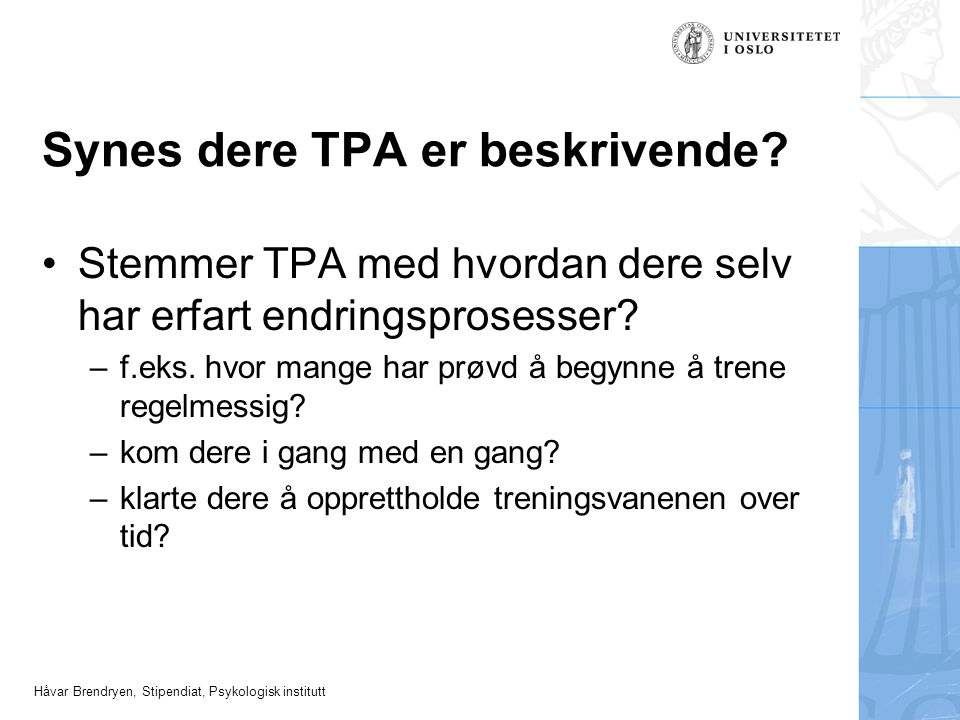 Håvar Brendryen, Stipendiat, Psykologisk institutt Synes dere TPA er beskrivende? Stemmer TPA med hvordan dere selv har erfart endringsprosesser? –f.e