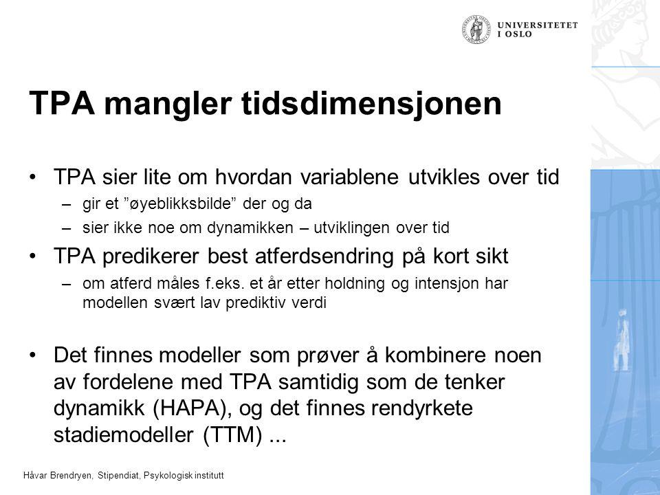 """Håvar Brendryen, Stipendiat, Psykologisk institutt TPA mangler tidsdimensjonen TPA sier lite om hvordan variablene utvikles over tid –gir et """"øyeblikk"""