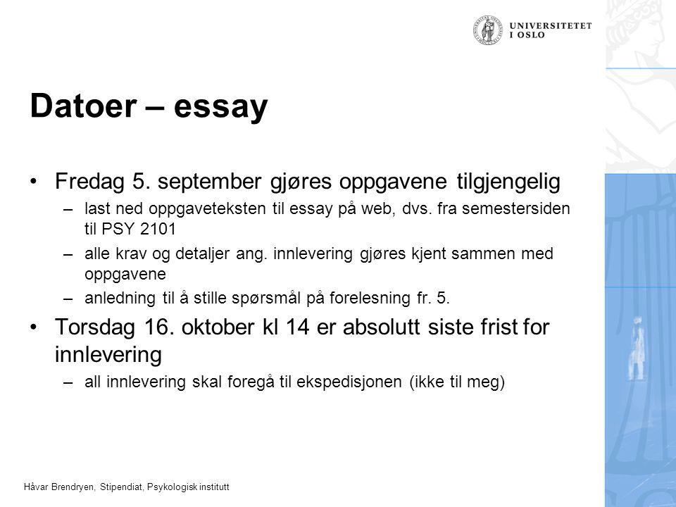 Håvar Brendryen, Stipendiat, Psykologisk institutt Datoer – essay Fredag 5. september gjøres oppgavene tilgjengelig –last ned oppgaveteksten til essay