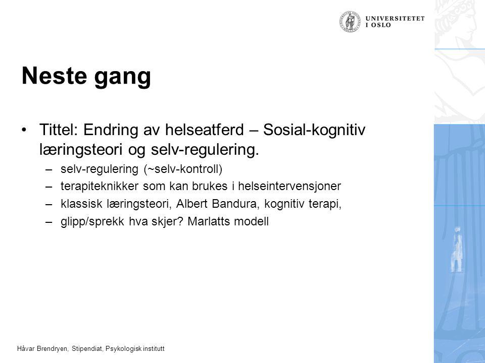 Håvar Brendryen, Stipendiat, Psykologisk institutt Neste gang Tittel: Endring av helseatferd – Sosial-kognitiv læringsteori og selv-regulering. –selv-