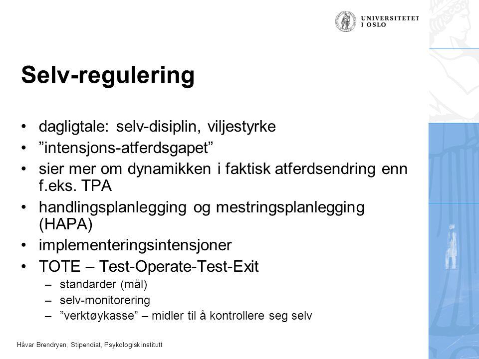 """Håvar Brendryen, Stipendiat, Psykologisk institutt Selv-regulering dagligtale: selv-disiplin, viljestyrke """"intensjons-atferdsgapet"""" sier mer om dynami"""