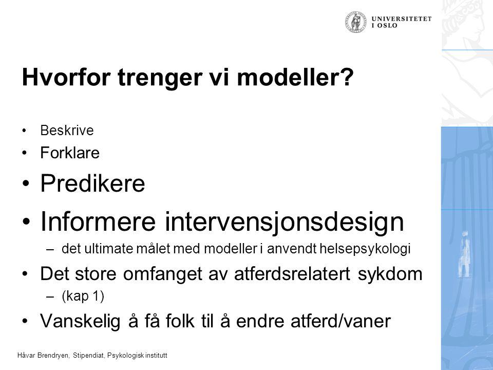 Håvar Brendryen, Stipendiat, Psykologisk institutt Hvorfor trenger vi modeller? Beskrive Forklare Predikere Informere intervensjonsdesign –det ultimat