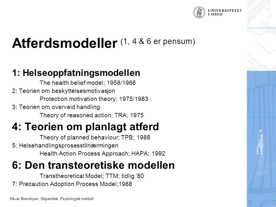 Håvar Brendryen, Stipendiat, Psykologisk institutt Atferdsmodeller (1, 4 & 6 er pensum) 1: Helseoppfatningsmodellen The health belief model; 1958/1966