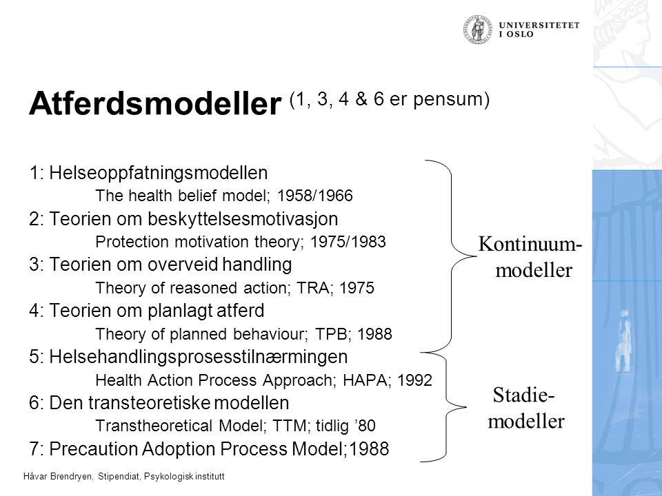 Håvar Brendryen, Stipendiat, Psykologisk institutt Atferdsmodeller (1, 3, 4 & 6 er pensum) 1: Helseoppfatningsmodellen The health belief model; 1958/1