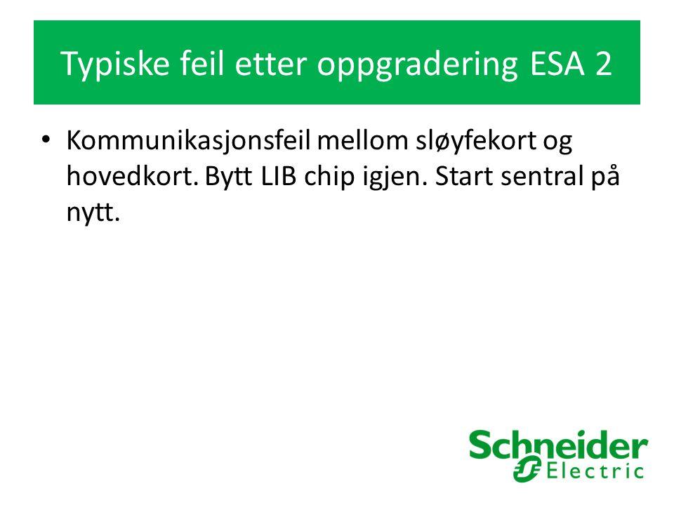 Typiske feil etter oppgradering ESA 2 Kommunikasjonsfeil mellom sløyfekort og hovedkort.